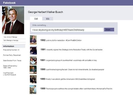 Fakebook George Herbert Walker Busch View photos of George Send George a message Wall Info I love skydiving on my birthday! #90YearsOldAlready Write something…
