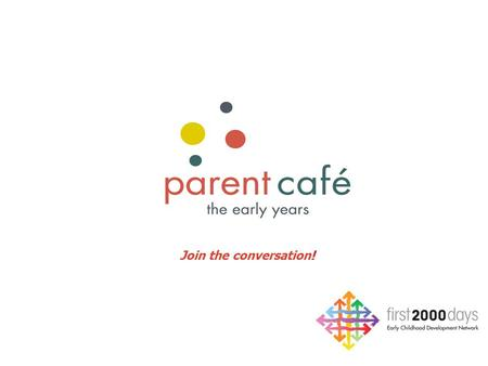 Join the conversation!. Education for Communities, Communities for Education Welcome! Parent Café: The Early Years a resource for engaging in strength-based.