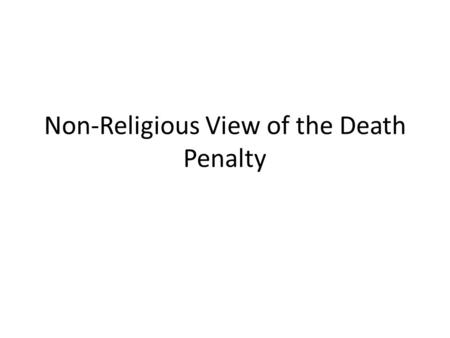 Non-Religious View of the Death Penalty