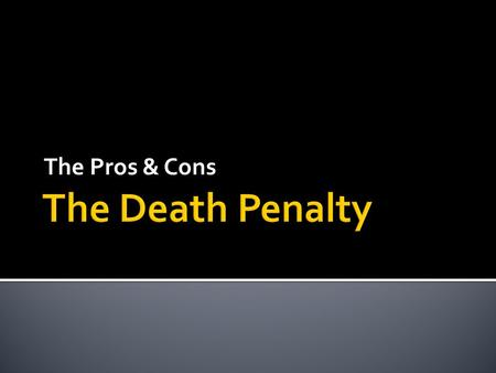The Pros & Cons.  Putting a condemned person to death.