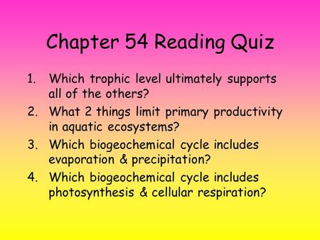 Chapter 54 Reading Quiz 1.Which trophic level ultimately supports all of the others? 2.What 2 things limit primary productivity in aquatic ecosystems?