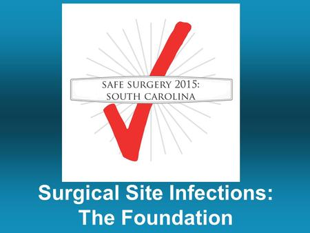 Surgical Site Infections: The Foundation. What Are We Doing Together Over the Next Two Months Talk about ways to prevent surgical site infections and.