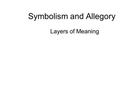 Symbolism and Allegory Layers of Meaning. What Symbols Stand For A symbol is often an ordinary object, event, person, or animal to which we have attached.