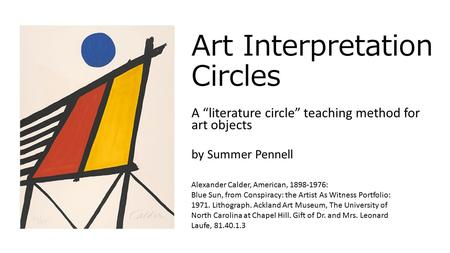 "Art Interpretation Circles A ""literature circle"" teaching method for art objects by Summer Pennell Alexander Calder, American, 1898-1976: Blue Sun, from."