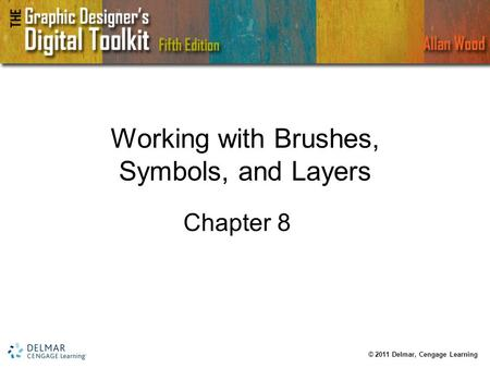 Working with Brushes, Symbols, and Layers Chapter 8 © 2011 Delmar, Cengage Learning.