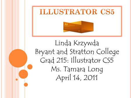 Linda Krzywda Bryant and Stratton College Grad 215: Illustrator CS5 Ms. Tamara Long April 14, 2011.