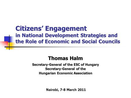 Citizens' Engagement in National Development Strategies and the Role of Economic and Social Councils Thomas Halm Secretary-General of the ESC of Hungary.