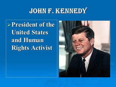 John F. Kennedy  President of the United States and Human Rights Activist.