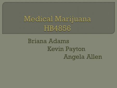 Briana Adams Kevin Payton Angela Allen. HISTORY The first direct reference to a cannabis product as a psychoactive agent dates from 2737 BC, in the writings.