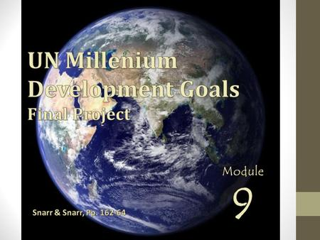 UN Millennium Summit, 2000 All 189 attending nations agreed to specific development goals to be achieved by 2015 Millennium Villages Idea behind goals.