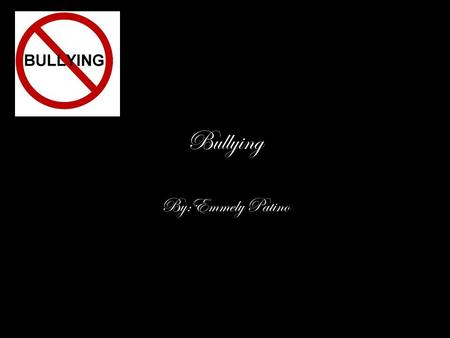 Bullying By:Emmely Patino. Introduction Have you ever been bullied? Or have you ever felt how it feels to be bullied. Bullying is a big problem among.