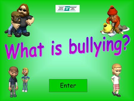 What is bullying? Enter.