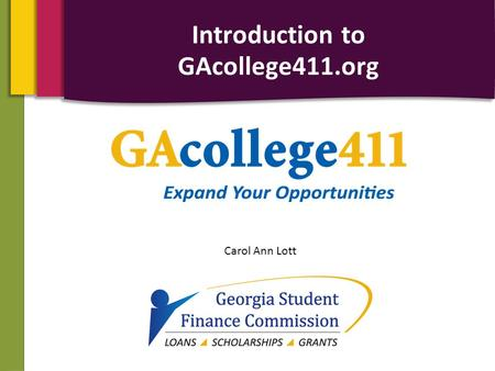 Carol Ann Lott Introduction to GAcollege411.org. Agenda 2 Overview Create an Account Career Planning High School Planning College Planning Financial Aid.