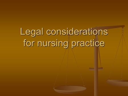 Legal considerations for nursing practice. Legal limits for nursing Nurse practice acts: describe and define the legal boundaries of nursing practice.