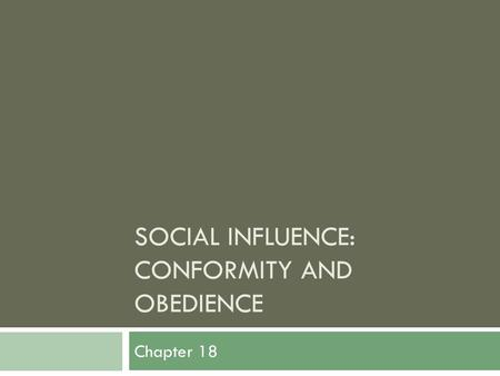 SOCIAL INFLUENCE: CONFORMITY AND OBEDIENCE Chapter 18.