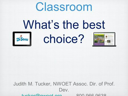 Mobile Learning Devices in the Classroom What's the best choice? Judith M. Tucker, NWOET Assoc. Dir. of Prof. Dev. 800.966.9638.