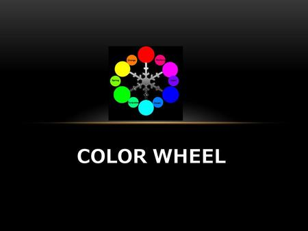 COLOR WHEEL. PRIMARY COLOR (RGB) Primary Color Definition These are colors that cannot be created through the mixing of other colors. Normally there are.