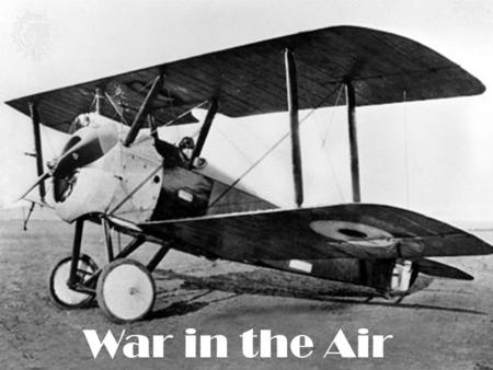 War in the Air. The First World War introduced a new form of battleground: to ground and sea warfare could now be added aerial conflict. Nascent aircraft.