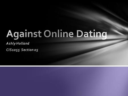 Ashly Holland CIS1055 Section 05. Online Dating Commercial.