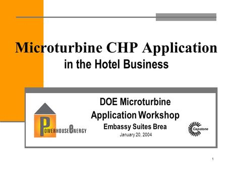 1 Microturbine CHP Application in the Hotel Business DOE Microturbine Application Workshop Embassy Suites Brea January 20, 2004.