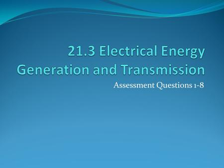 Assessment Questions 1-8. Generating electric current Electric current creates a magnetic field LT #2: Demonstrate and explain that an electric current.