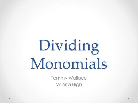 Dividing Monomials Tammy Wallace Varina High. Dividing Monomials The opposite of division is ______________. And when multiplying monomials, the rule.