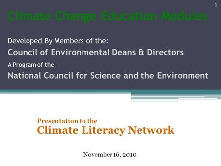 Climate Change Education Modules Developed By Members of the: Council of Environmental Deans & Directors A Program of the: National Council for Science.