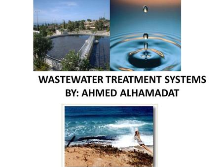 Wastewater Treatment SYSTEMS By: Ahmed alhamadat