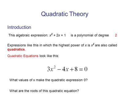 Quadratic Theory Introduction This algebraic expression: x 2 + 2x + 1 is a polynomial of degree 2 Expressions like this in which the highest power of x.