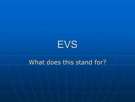 EVS What does this stand for?. EVS= European Voluntary Service European Voluntary Service enables young people to spend between 2 and 12 months abroad.