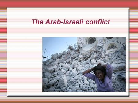 The Arab-Israeli conflict. The cause of the conflict His home is in the 40th years of XX century and is connected with the problem of the establishment.