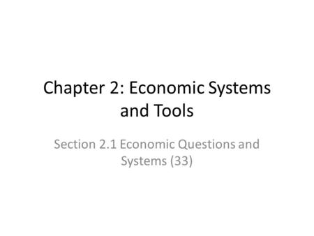 Chapter 2: Economic Systems and Tools Section 2.1 Economic Questions and Systems (33)
