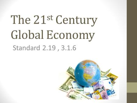 The 21 st Century Global Economy Standard 2.19, 3.1.6.