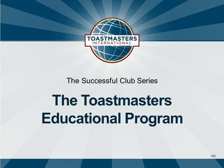 300 The Successful Club Series The Toastmasters Educational Program.