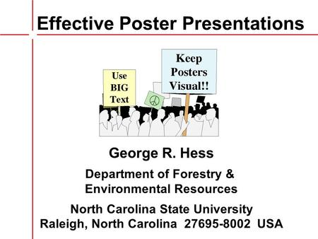 Effective Poster Presentations George R. Hess Department of Forestry & Environmental Resources North Carolina State University Raleigh, North Carolina.