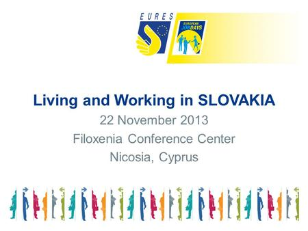 Living and Working in SLOVAKIA 22 November 2013 Filoxenia Conference Center Nicosia, Cyprus.