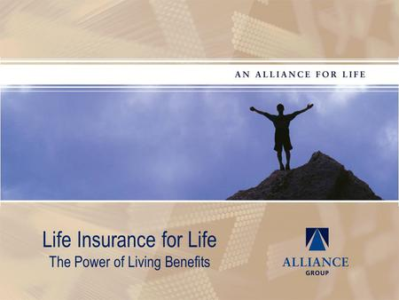 Life Insurance for Life The Power of Living Benefits.