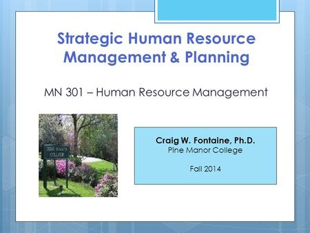 Strategic Human Resource Management & Planning MN 301 – Human Resource Management Craig W. Fontaine, Ph.D. Pine Manor College Fall 2014.