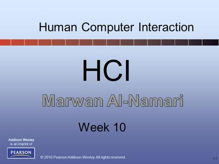 © 2010 Pearson Addison-Wesley. All rights reserved. Addison Wesley is an imprint of 1-1 HCI Human Computer Interaction Week 10.