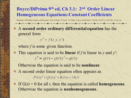 Boyce/DiPrima 9 th ed, Ch 3.1: 2 nd Order Linear Homogeneous Equations-Constant Coefficients Elementary Differential Equations and Boundary Value Problems,