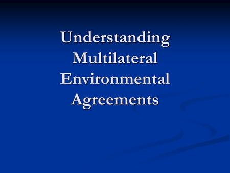 Understanding Multilateral Environmental Agreements.