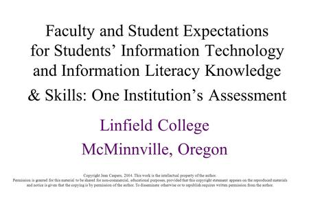 Faculty and Student Expectations for Students' Information Technology and Information Literacy Knowledge & Skills: One Institution's Assessment Linfield.