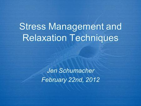 Stress Management and Relaxation Techniques Jen Schumacher February 22nd, 2012 Jen Schumacher February 22nd, 2012.