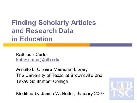 Finding Scholarly Articles and Research Data in Education Kathleen Carter Arnulfo L. Oliveira Memorial Library