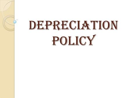 DEPRECIATION POLICY. Meaning of depreciation the decrease in value of assets (fair value depreciation), andfair value the allocation of the cost of assets.