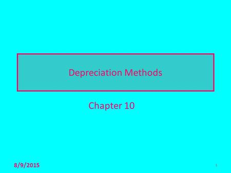 1 Depreciation Methods Chapter 10 8/9/2015 1. 2 3 Basic Idea  The capital investments of a corporation in tangible assets (equipment, computers, vehicles,