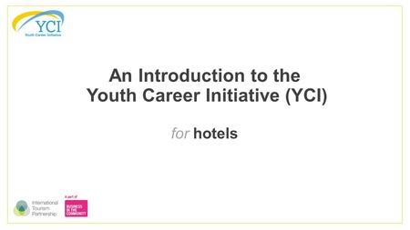 An Introduction to the Youth Career Initiative (YCI) for hotels.
