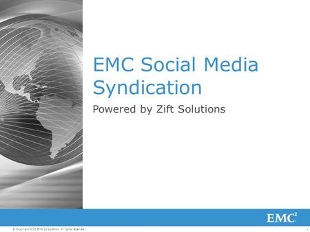 1© Copyright 2013 EMC Corporation. All rights reserved. EMC Social Media Syndication Powered by Zift Solutions.