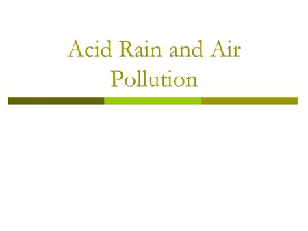 Acid Rain and Air Pollution. Air pollution  The addition of harmful chemicals to the atmosphere. The most serious air pollution results from the burning.