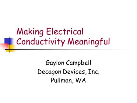 Making Electrical Conductivity Meaningful Gaylon Campbell Decagon Devices, Inc. Pullman, WA.